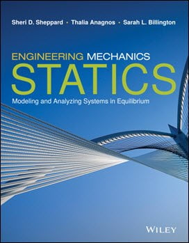 Sheppard S. D., Engineering Mechanics Statics – Analysis and Design of Systems in Equilibrium, 2017