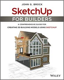 Sketchup For Builders A Comprehensive Guide For Creating 3D Building Models Using Sketchup, 2018