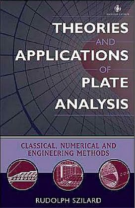 Szilard R. , Theories and Applications of Plate Analysis Classical Numerical &  Engineering Method, 2004