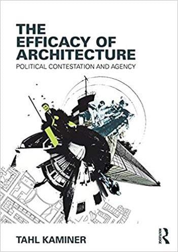 دانلود کتاب The Efficacy of Architecture Political Contestation and Agency