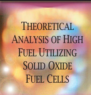 دانلود کتاب Theoretical Analysis of High Fuel Utilizing Solid Oxide Fuel Cells,Pedro Nehter, 2008