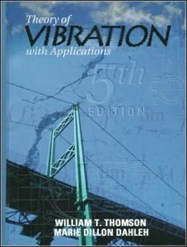 Thomson W. T., Theory of Vibration with Application, 5th ed, 2005