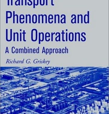 Transport Phenomena and Unit Operations: A Combined Approach, Richard G. Griskey, 2002