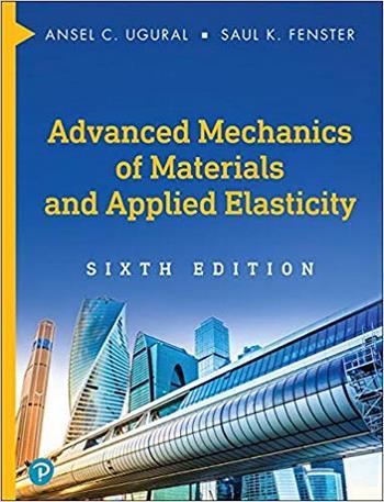 Ugural A. C., Advanced Mechanics of Materials and Applied Elasticity, 6th ed, 2019