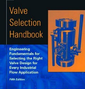 Valve Selection Handbook, Fifth Edition: Engineering Fundamentals for Selecting the Right Valve Design