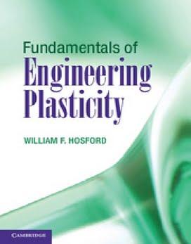 W. F. Hosford, Fundamentals of Engineering Plasticity, 2013