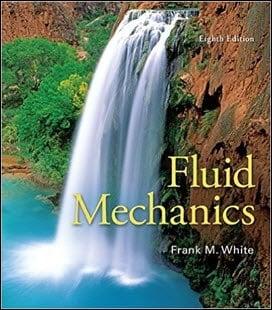 White F. M., Fluid Mechanics, 8th ed., 2016