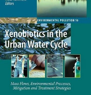 Xenobiotics in the urban water cycle: mass flows, environmental processes, mitigation and, 2010