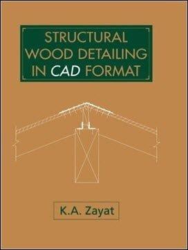 Zayat K. A., Structural Wood Detailing in CAD Format, 1993
