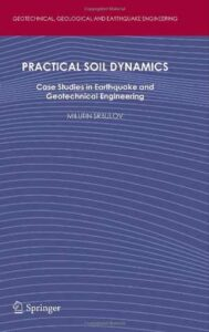 Practical Soil Dynamics - Case Studies In Earthquake And Geotechnical Engineering